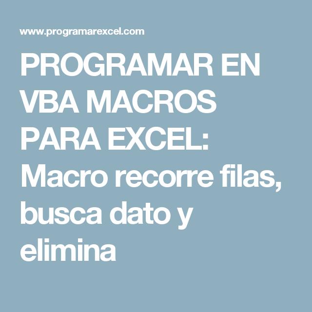 Programar En Vba Macros Para Excel Macro Recorre Filas Busca Dato Y Elimina Excel Macros Education