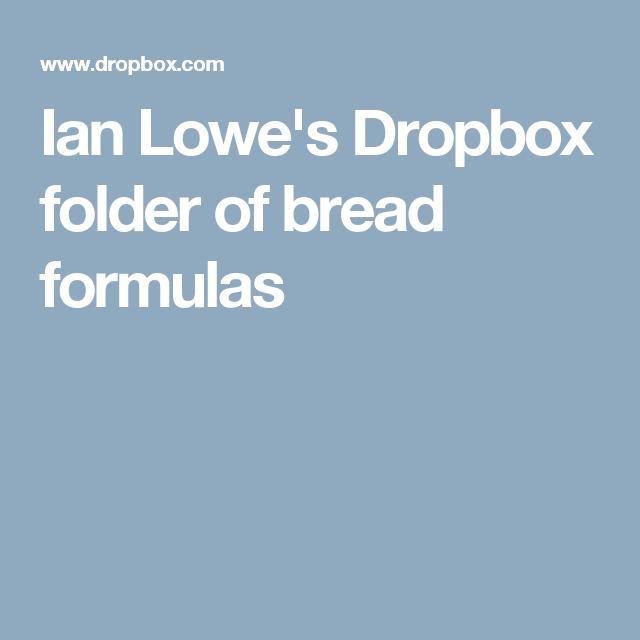 Ian Lowe's Dropbox folder of bread formulas   Bread in 2019