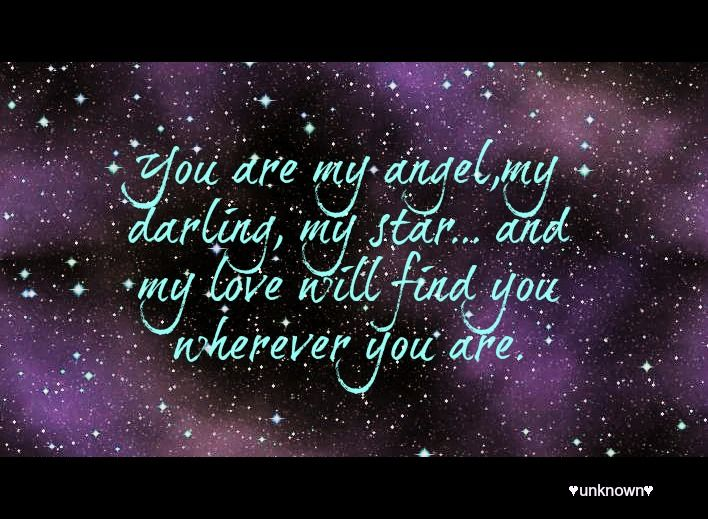 You Are My Angel, My Darling, My Star... And My Love Will