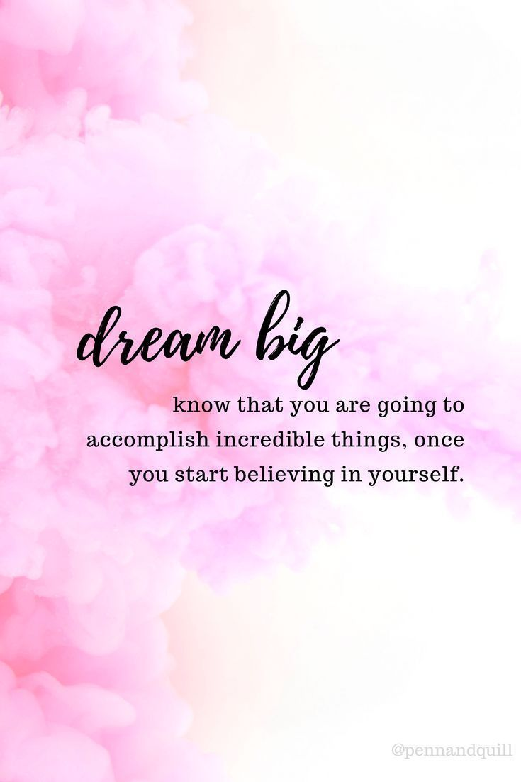 Dream Big. Know that you are going to accomplish incredible things once you start believing in yourself quote