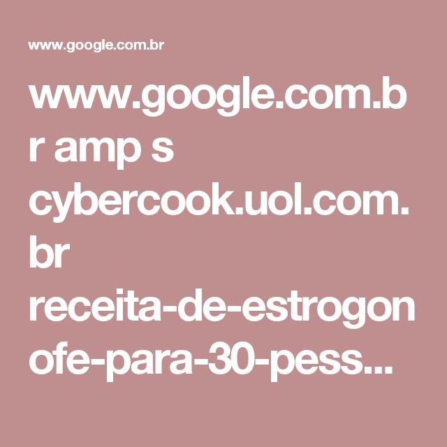 www.google.com.br amp s cybercook.uol.com.br receita-de-estrogonofe-para-30-pessoas-r-3-105272.html%3Famp