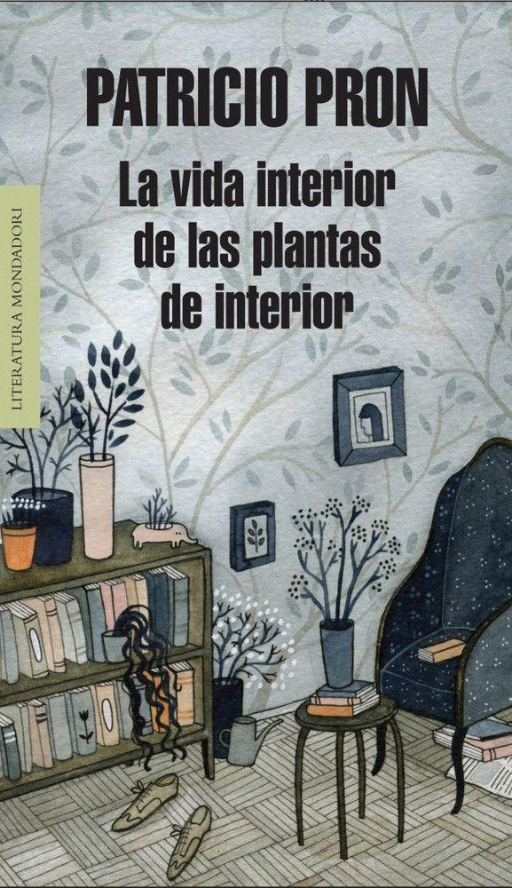 La vida interior de las plantas de interior / Patricio Pron. Trece relatos de…