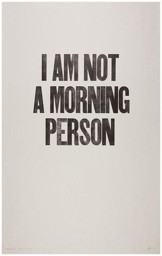 I am not a morning person. NOT, I repeat.