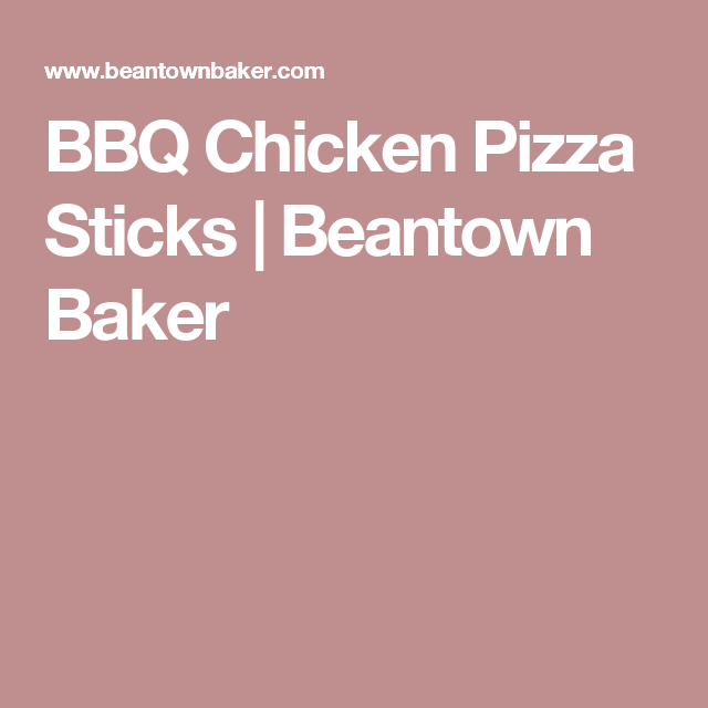 BBQ Chicken Pizza Sticks | Beantown Baker
