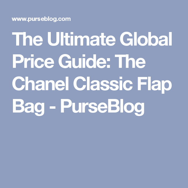 52056ce1040c The Ultimate Global Price Guide: The Chanel Classic Flap Bag - PurseBlog