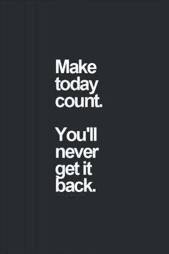Make today count zitate design pinterest zitate - Design zitate ...
