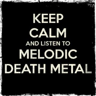 Keep Calm And Listen To Melodic Death Metal. #ListasSpotify
