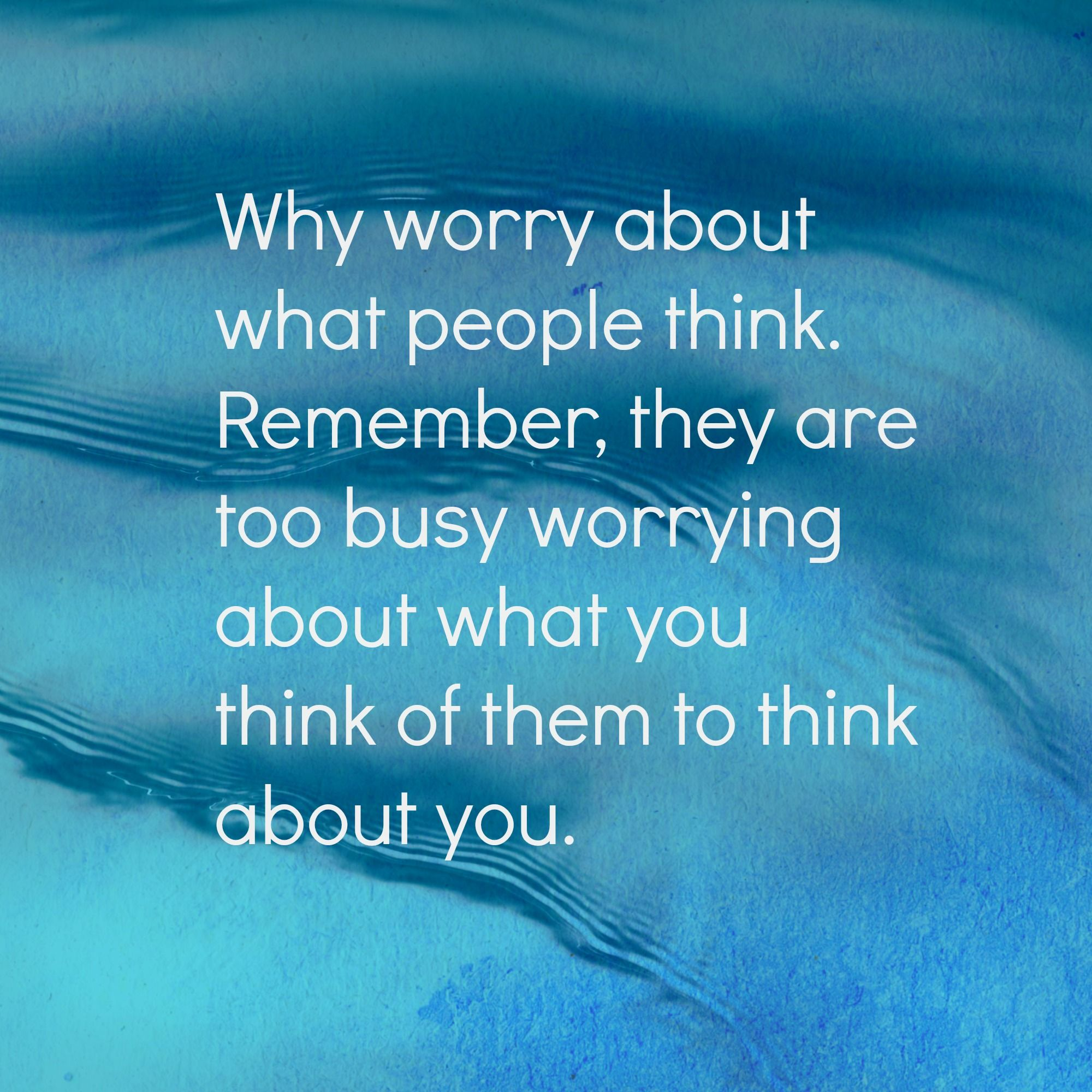 Don't worry about what other's think. It doesn't matter.