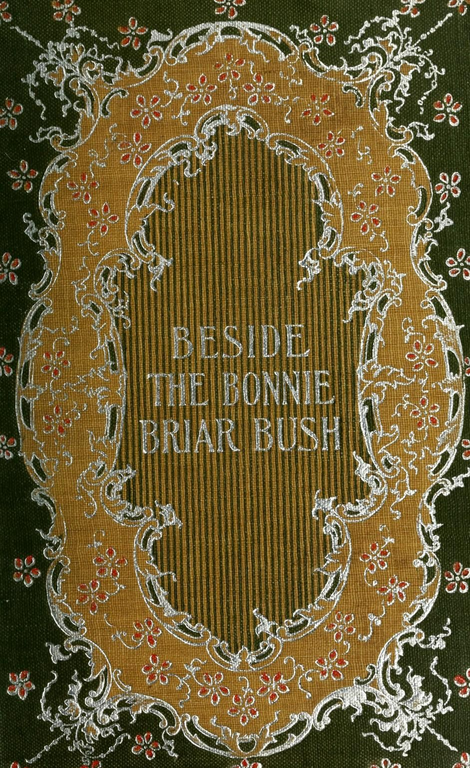'Beside the bonnie brier bush' by Rev. John Watson (Ian Maclaren). H. M. Caldwell Co.; New York, 1890