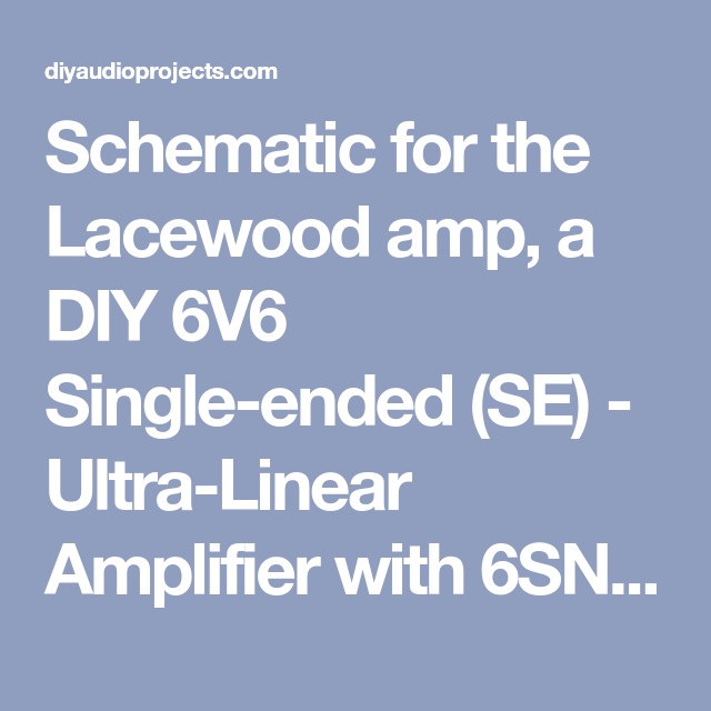 Schematic for the Lacewood amp, a DIY 6V6 Single-ended (SE
