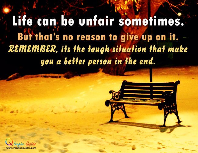 Life Can Be Unfair Sometimes But Thats No Reason To Give Up On It
