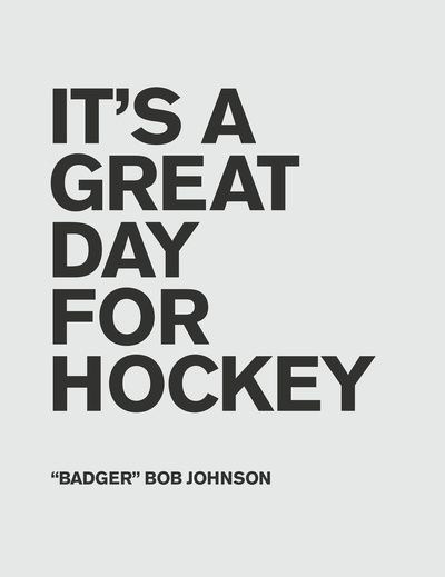 d65d86c0720 It s a great day for hockey quote poster. From Badger Bob Johnson ...