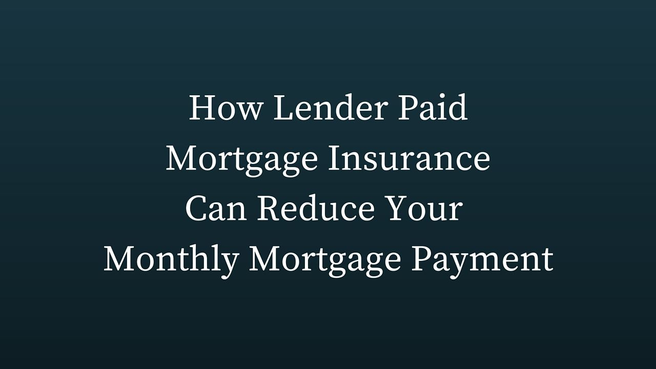 How lender paid mortgage insurance can reduce your