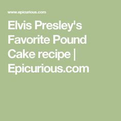 Elvis Presley's Favorite Pound Cake #elvispresleycakerecipe Elvis Presley's Favorite Pound Cake recipe   Epicurious.com #elvispresleycakerecipe Elvis Presley's Favorite Pound Cake #elvispresleycakerecipe Elvis Presley's Favorite Pound Cake recipe   Epicurious.com #elvispresleycakerecipe Elvis Presley's Favorite Pound Cake #elvispresleycakerecipe Elvis Presley's Favorite Pound Cake recipe   Epicurious.com #elvispresleycakerecipe Elvis Presley's Favorite Pound Cake #elvispresleycakerecipe Elvis Pr #peachcobblerpoundcake