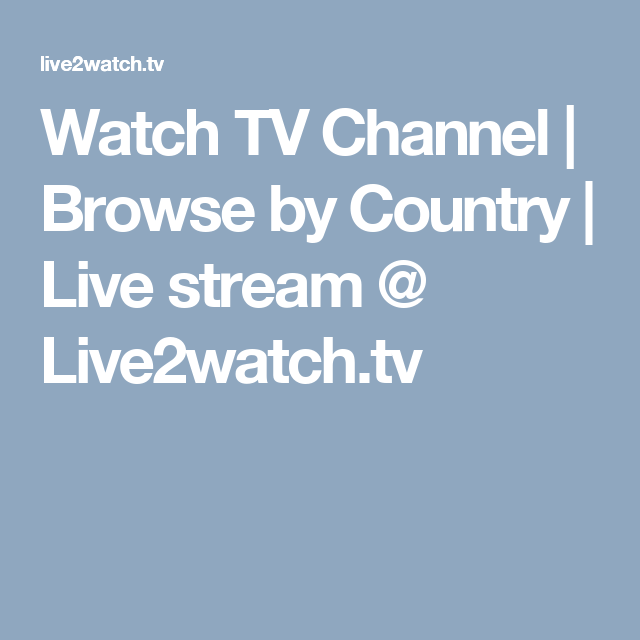 Watch Tv Channel Browse By Country Live Stream Live2watch