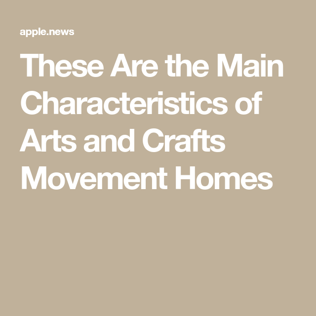 These Are The Main Characteristics Of Arts And Crafts Movement Homes Hunker In 2020 Arts And Crafts Movement Auto Glass Repair Auto Repair