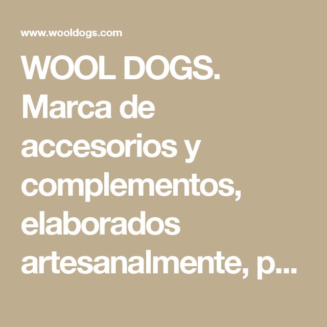 WOOL DOGS. Marca de accesorios y complementos, elaborados artesanalmente, principalmente en lana, e ideados tanto para nuestros exigentes perros como para nosotros, amantes apasionados de nuestras mascotas.