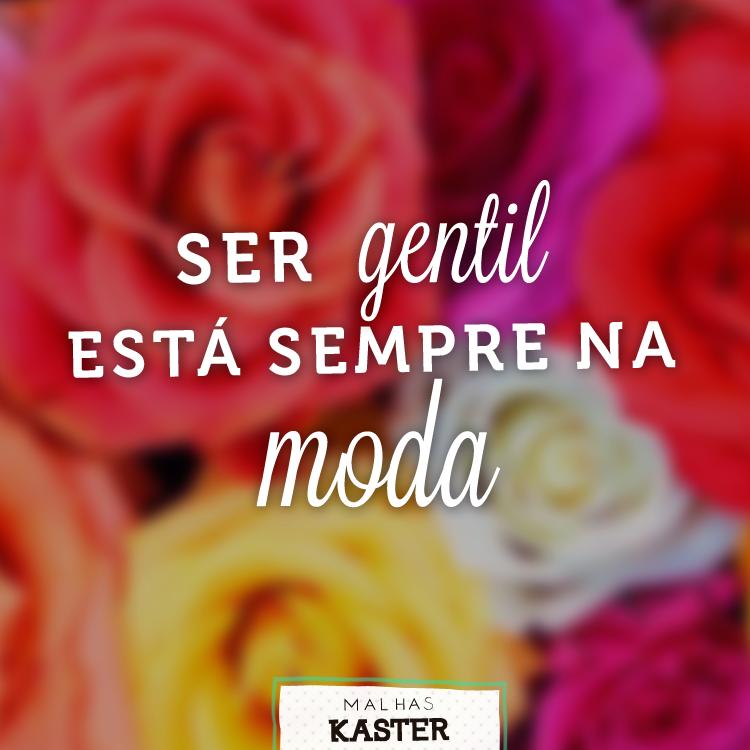 Seja gentil e fique sempre na moda!  #BomDia