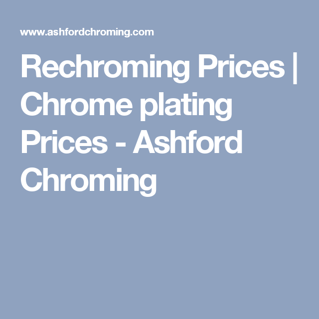 Rechroming Prices | Chrome plating Prices - Ashford Chroming