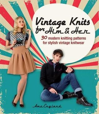 Vintage Knits for Him & Her: 30 Modern Knitting Patterns for Stylish Vintage Knitwear