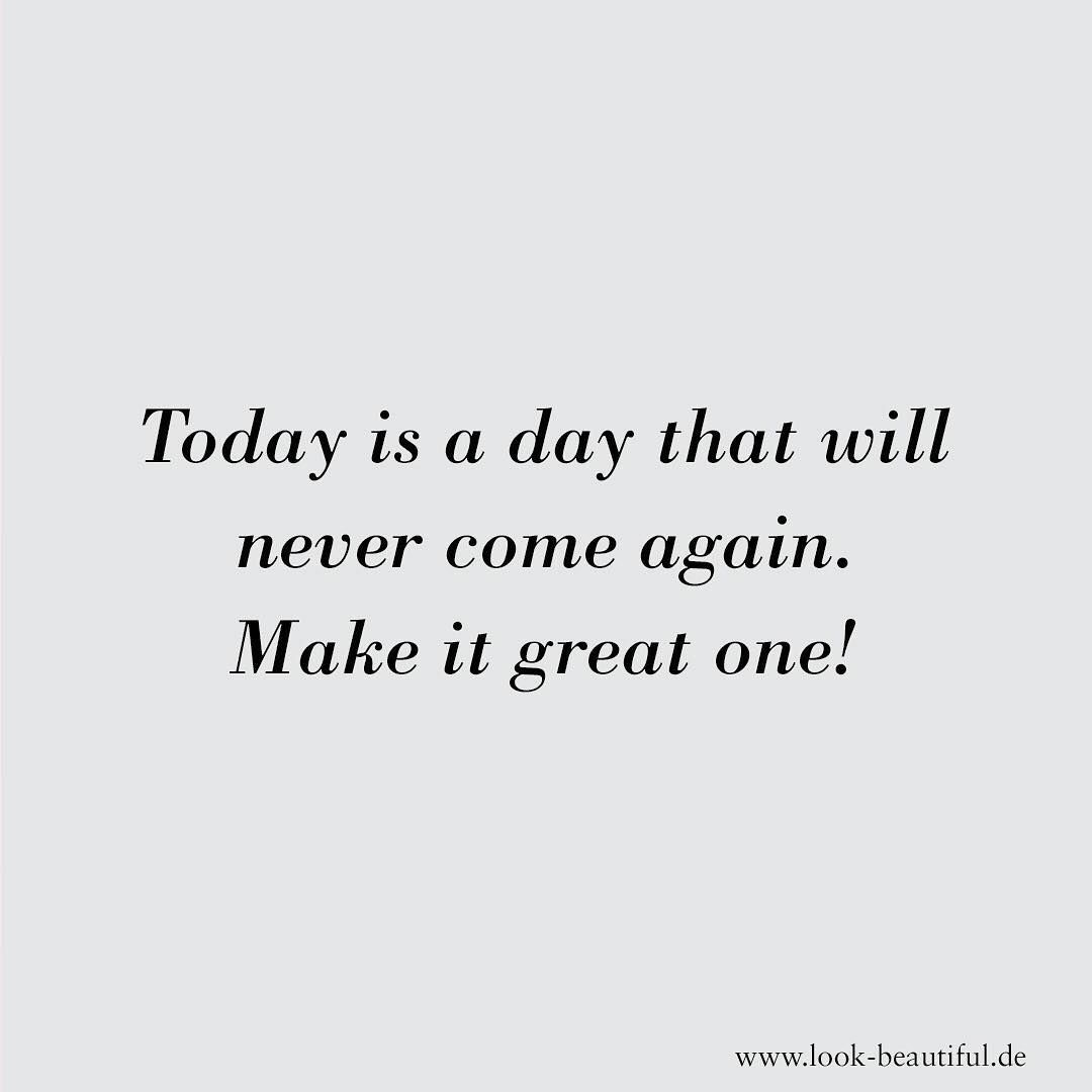 Today Is A Day That Will Never Come Back Again Make It A Great One Quote Qotd Zitat Happiness Carpe Diem Ca Quotes Beauty Quotes Quote Of The Day