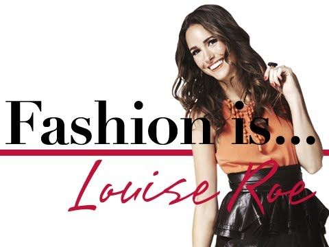 Fashion is . . . Louise Roe