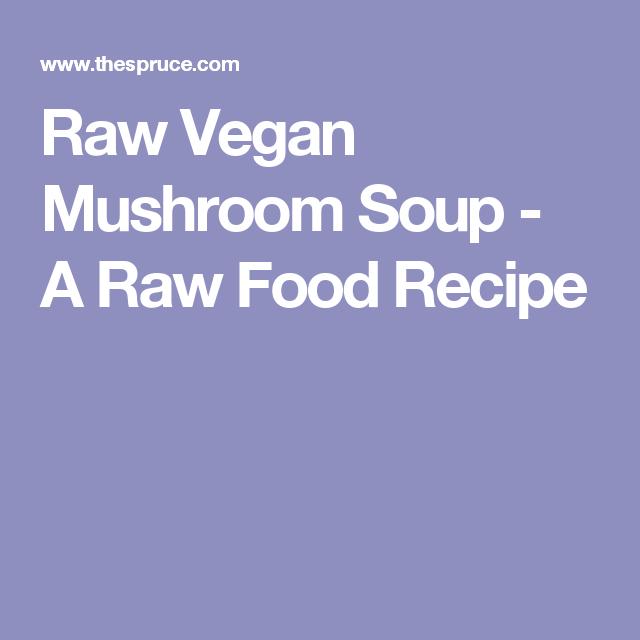 Raw Vegan Mushroom Soup - A Raw Food Recipe