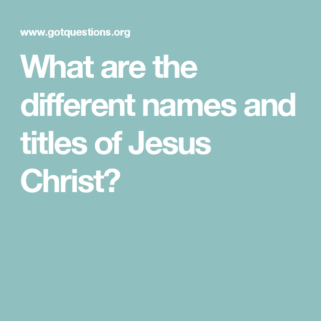 names and titles of jesus in The names and titles of jesus – jesus the bread of life episode 97 this series of the names and titles of jesus will give us a more in-depth understanding of jesus.