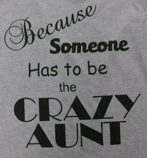 Because Someone Has to Be the Crazy Aunt Short Sleeve Tee