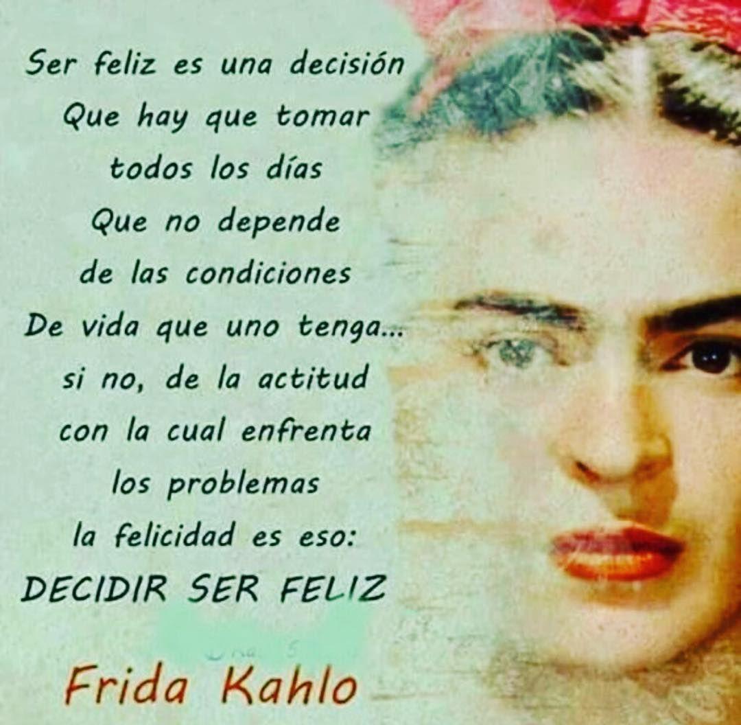 Yo Decido Ser Feliz Frida Kahlo Frida Khalo Y Frases De