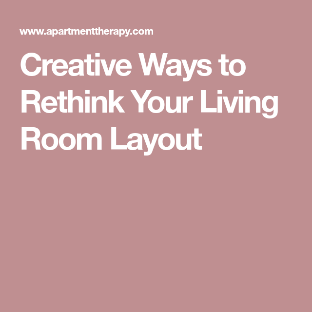 Creative Ways to Rethink Your Living Room Layout | Living rooms ...