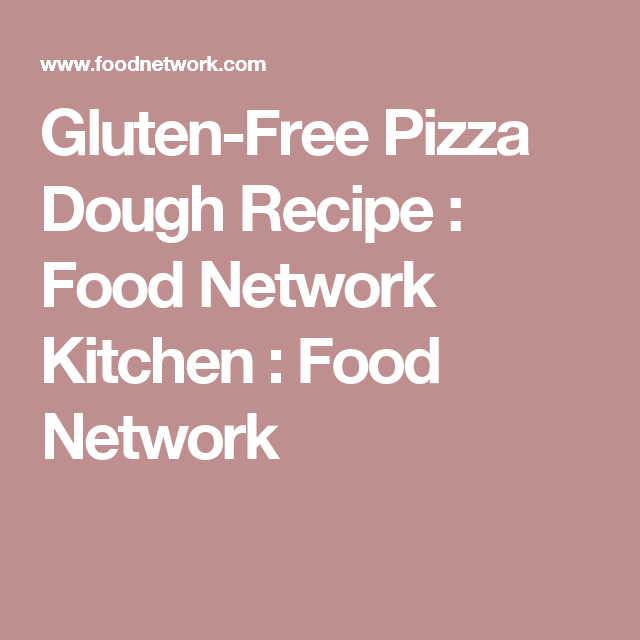 Gluten-Free Pizza Dough Recipe : Food Network Kitchen : Food Network