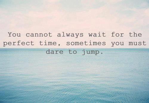 Dare to Jump!! It will be worth it