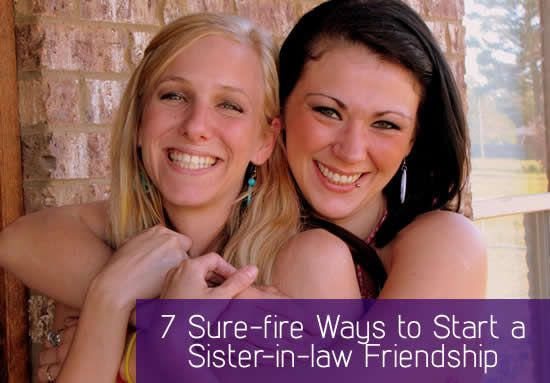 Want A Great Relationship With Your Sister In Law Here Are 7 Sure Fire Ways