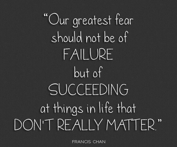 Succeeding Quotes Unique Our Greatest Fear Should Not Be Of Failure But Of Succeeding At