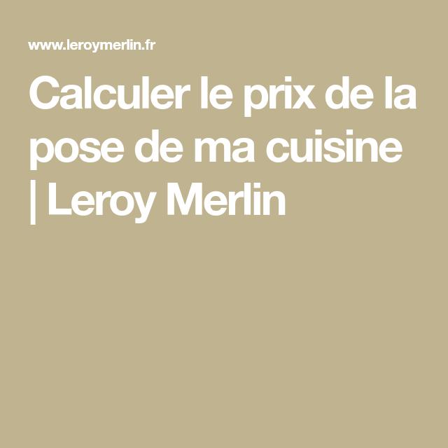 Calculer Le Prix De La Pose De Ma Cuisine Leroy Merlin Cuisine