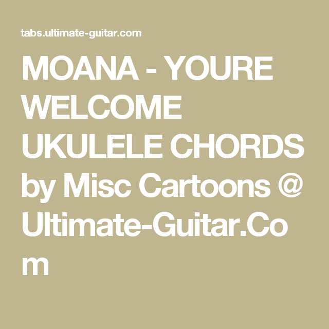 MOANA - YOURE WELCOME UKULELE CHORDS by Misc Cartoons @ Ultimate ...