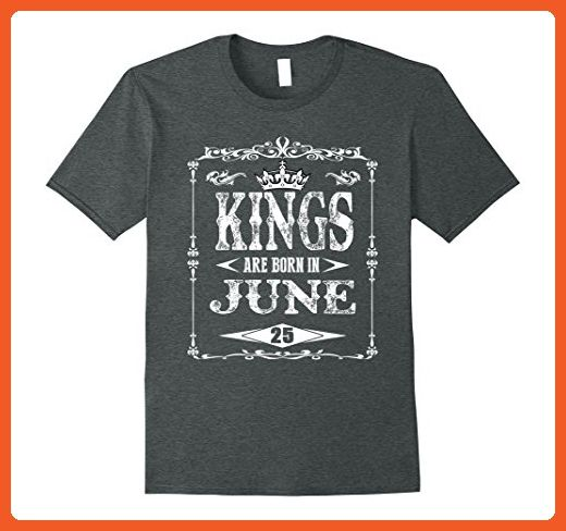 Mens KINGs Are Born In June 25th Shirt Birthday Shirts Large Dark Heather