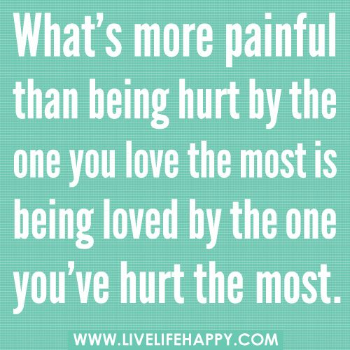 Whats More Painful Than Being Hurt By The One You Love The Most Is