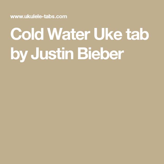 Cold Water Uke tab by Justin Bieber | Ukelele! | Pinterest ...