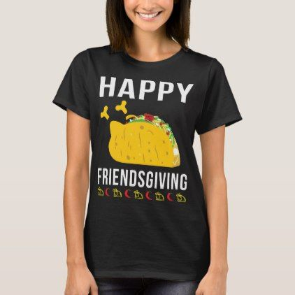 Friendsgiving Taco Lover Thanksgiving T-Shirt | Zazzle.com