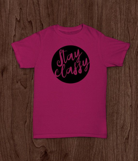 Stay Classy - t-shirt design  This listing is for an INSTANT DOWNLOAD. You can easily create your own projects. Can be used with the silhouette cutting machines or other