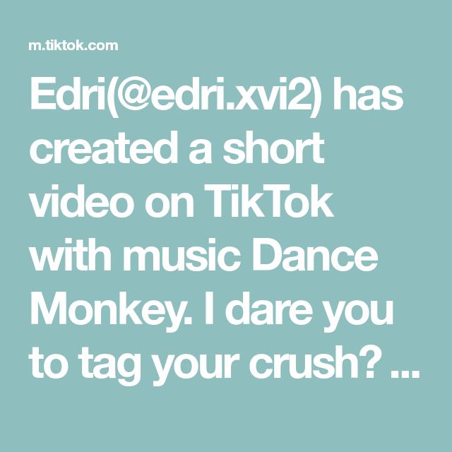 Edri Edri Xvi2 Has Created A Short Video On Tiktok With Music Dance Monkey I Dare You To Tag Your Crush Foryou Foryoupage F I Dare You Music Your Crush