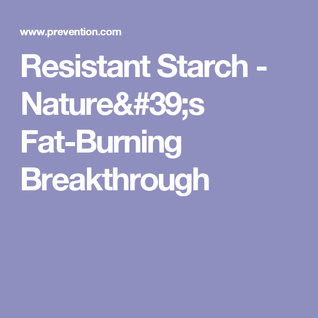 Resistant Starch - Nature's Fat-Burning Breakthrough