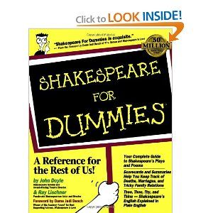 """While I might have chosen a different name for the series, there are quite a few books in the """"...For Dummies"""" series that I have really enjoyed, and Shakespeare for Dummies would be at the top of that list!"""
