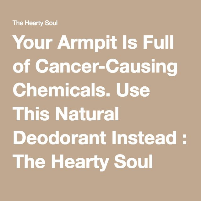 Your Armpit Is Full of Cancer-Causing Chemicals. Use This Natural Deodorant Instead : The Hearty Soul