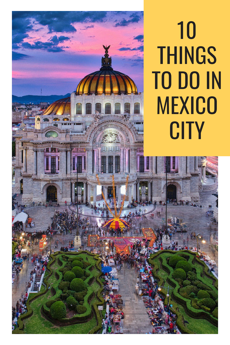 10 Things To Do In Mexico City Mexico City Travel Visiting Mexico City Mexico City Tourist