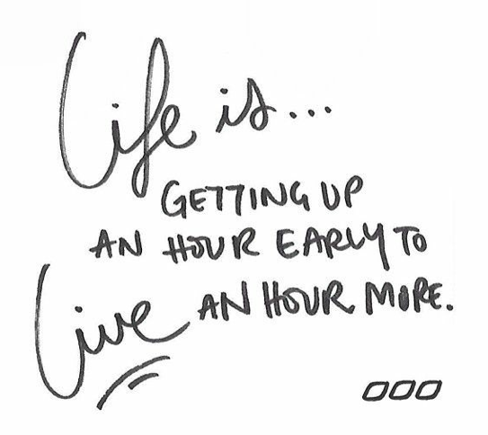"""Early Relationship Quotes: """" #LIFE Is...getting Up An Hour Early To LIVE An Hour More"""