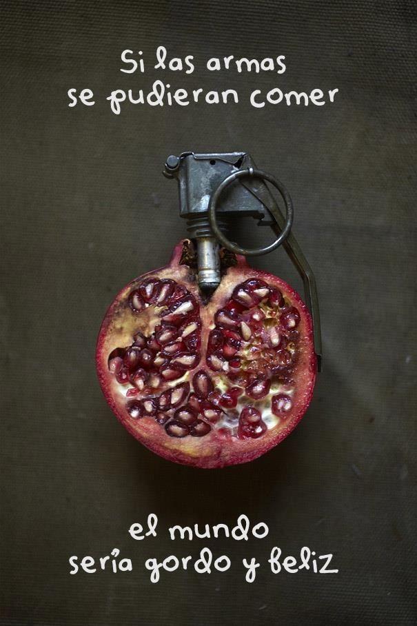 Si las armas se pudieran comer.....