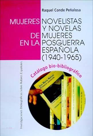 Mujeres novelistas y novelas de mujeres en la posguerra española (1940-1965) : catálogo bio-bibliográfico / Raquel Conde Peñalosa